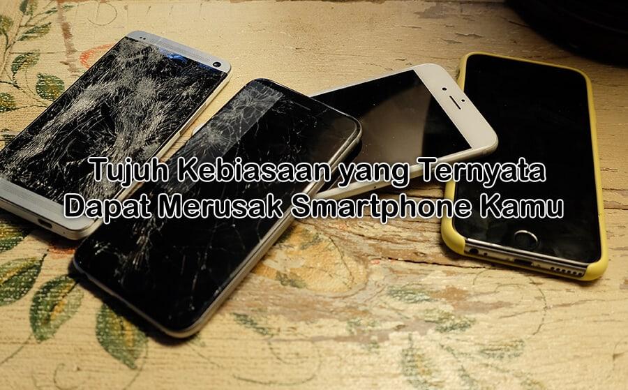 7 Kebiasaan yang Sering Dilakukan Ini Dapat Merusk Smartphone