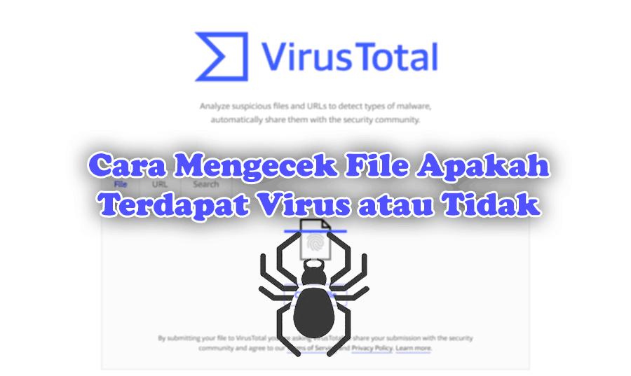 Cara Mengecek File Apakah Terdapat Virus atau Tidak