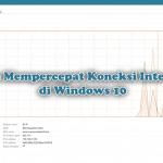 Cara Mempercepat Koneksi Internet di Windows 10
