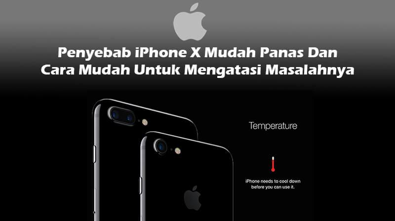 Penyebab iPhone X Cepat Panas dan Cara Mudah Mengatasinya