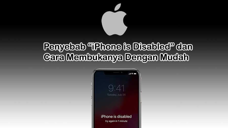 Penyebab iPhone is Disabled dan Cara Membukanya