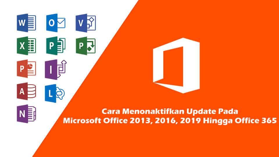 Cara Menonaktifkan Update Pada Office 2013, 2016, 2019 Hingga Office 365