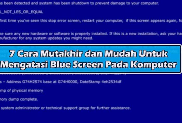 7 Cara Mutakhir dan Mudah Untuk Mengatasi Blue Screen Pada Komputer