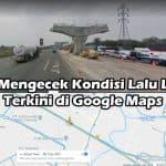 Cara Mengecek Kondisi Lalu Lintas Terkini di Google Maps