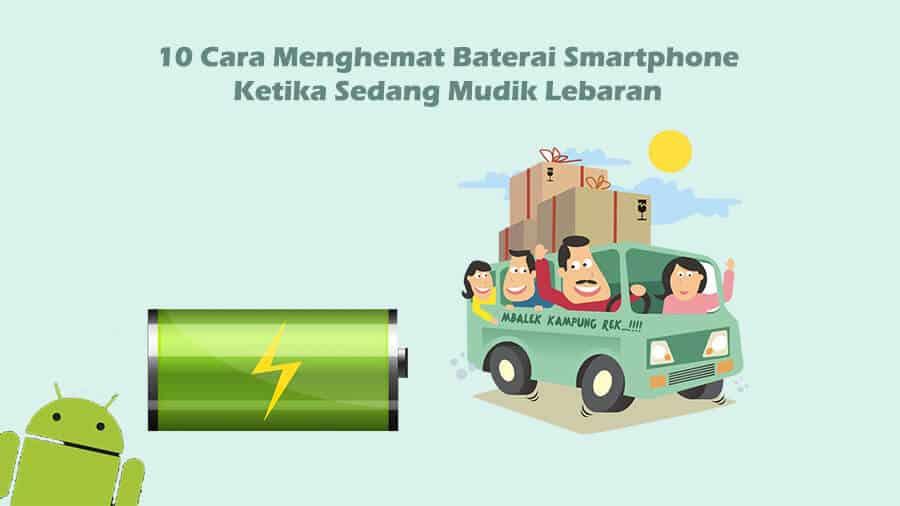 Cara Menghemat Baterai Smartphone Ketika Sedang Mudik