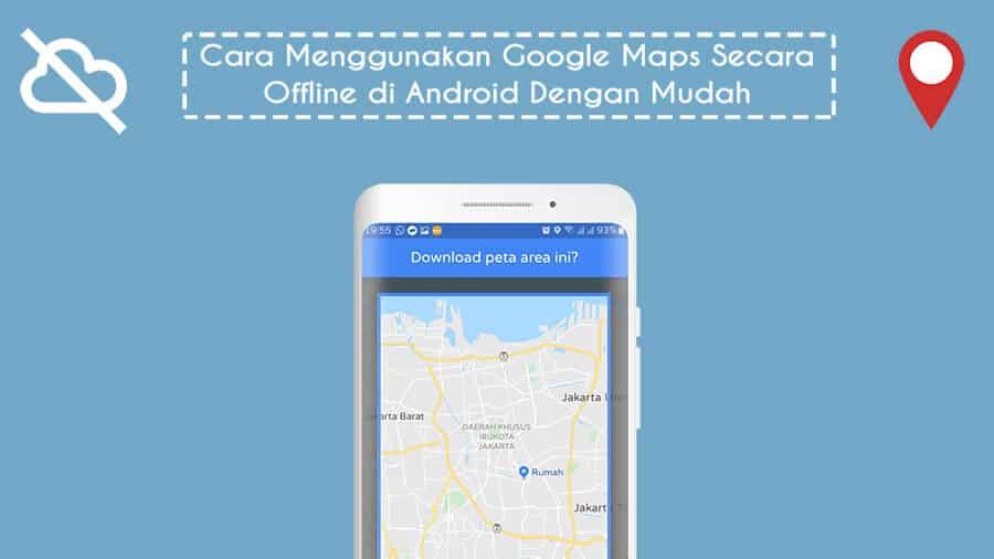 Cara Menggunakan Google Maps Secara Offline di Android