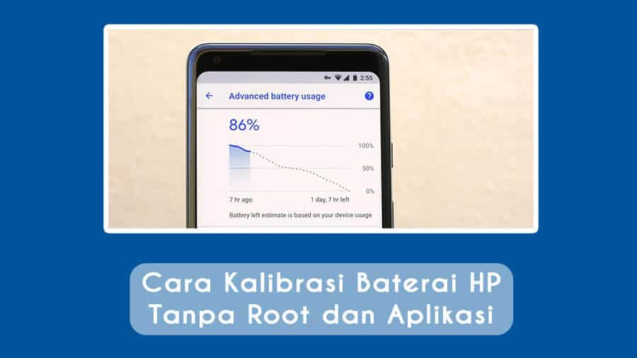 Cara Kalibrasi Baterai HP Tanpa Root dan Aplikasi